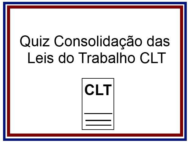 Quiz Consolidação das Leis do Trabalho (CLT)